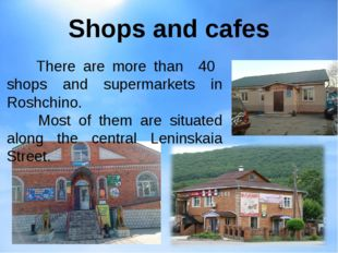 Shops and cafes There are more than 40 shops and supermarkets in Roshchino. M