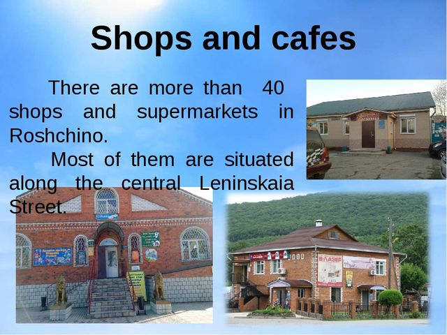 Shops and cafes There are more than 40 shops and supermarkets in Roshchino. M...