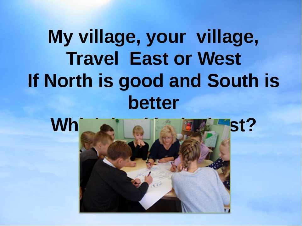 My village, your village, Travel East or West If North is good and South is b...
