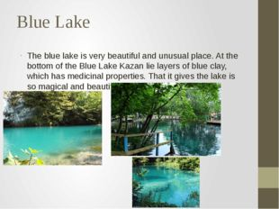 Blue Lake The blue lake is very beautiful and unusual place. At the bottom of