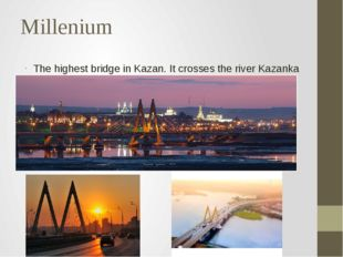 Millenium The highest bridge in Kazan. It crosses the river Kazanka
