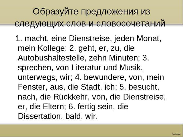 Образуйте предложения из следующих слов и словосочетаний 1. macht, eine Diens...