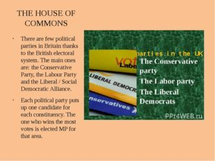 THE HOUSE OF COMMONS There are few political parties in Britain thanks to the
