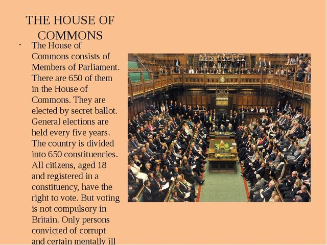 THE HOUSE OF COMMONS The House of Commons consists of Members of Parliament....