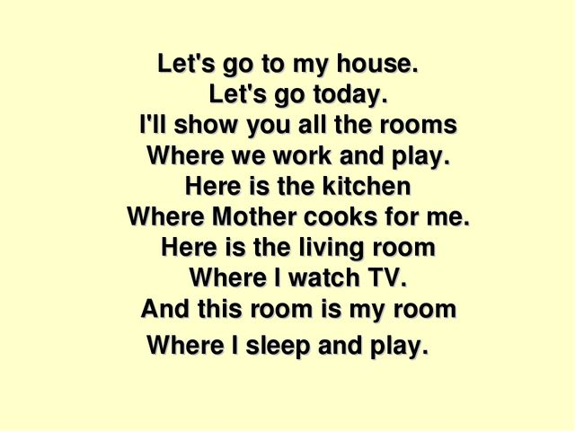 Let's go to my house. Let's go today. I'll show you all the rooms Where we wo...