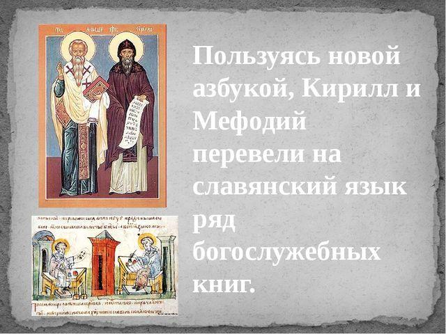 Пользуясь новой азбукой, Кирилл и Мефодий перевели на славянский язык ряд бог...