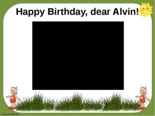 Happy Birthday, dear Alvin! FokinaLida.75@mail.ru