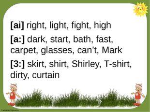 [ai] right, light, fight, high [a:] dark, start, bath, fast, carpet, glasses,