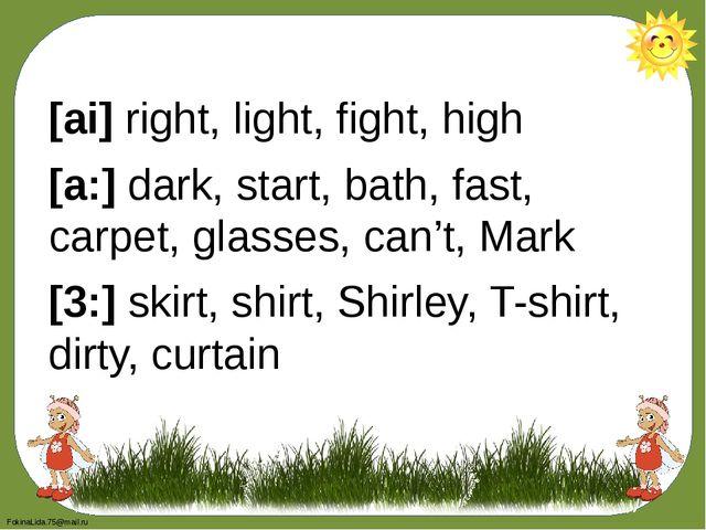 [ai] right, light, fight, high [a:] dark, start, bath, fast, carpet, glasses,...