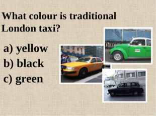 What colour is traditional London taxi? a) yellow b) black c) green