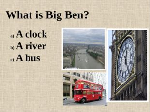 What is Big Ben? A clock A river A bus