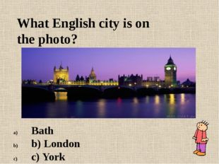 What English city is on the photo? Bath b) London c) York