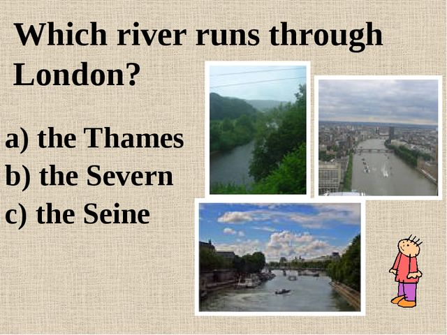 a) the Thames b) the Severn c) the Seine Which river runs through London?