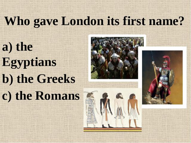 Who gave London its first name? a) the Egyptians b) the Greeks c) the Romans