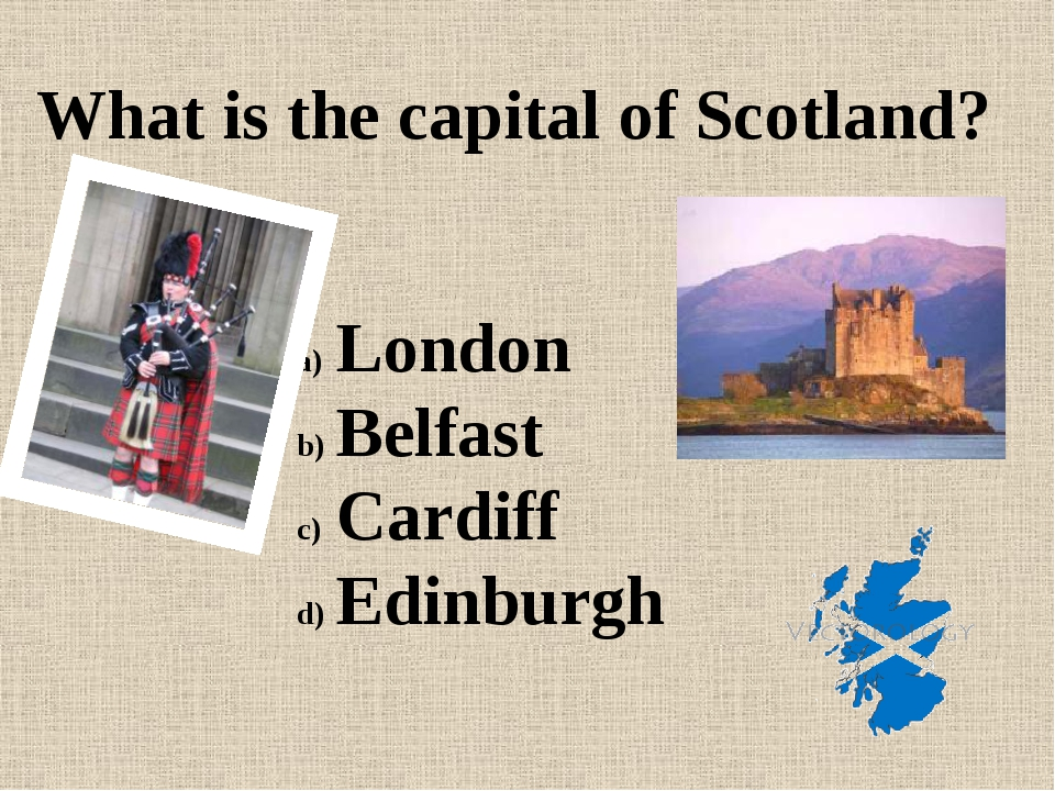 What is the capital of Scotland? London Belfast Cardiff Edinburgh