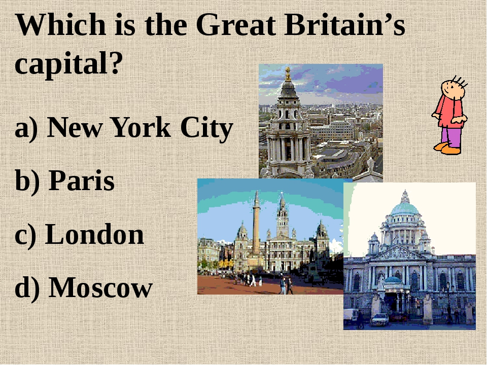 Which is the Great Britain's capital? a) New York City b) Paris c) London d)...