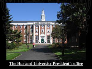 The Harvard University President's office