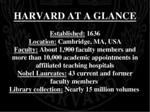 HARVARD AT A GLANCE Established: 1636 Location: Cambridge, MA, USA Faculty: A