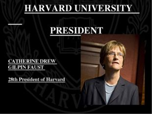 HARVARD UNIVERSITY PRESIDENT CATHERINE DREW GILPIN FAUST 28th President of H