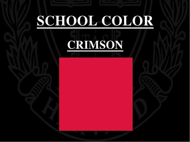 SCHOOL COLOR CRIMSON