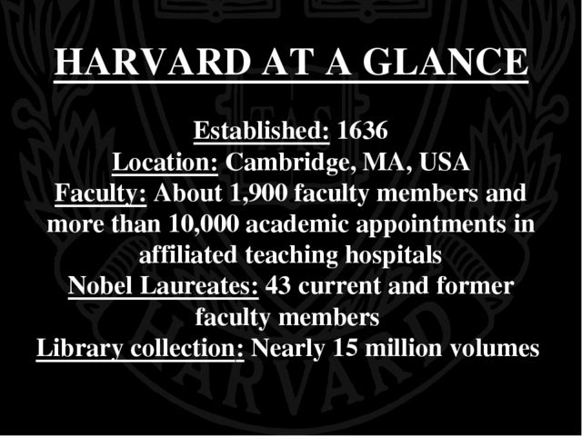 HARVARD AT A GLANCE Established: 1636 Location: Cambridge, MA, USA Faculty: A...