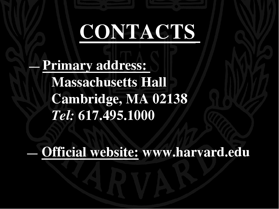 CONTACTS — Primary address: 	Massachusetts Hall 	Cambridge, MA 02138 	Tel:...