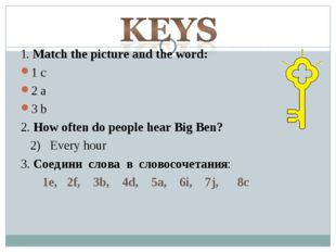 1. Match the picture and the word: 1 c 2 a 3 b 2. How often do people hear Bi