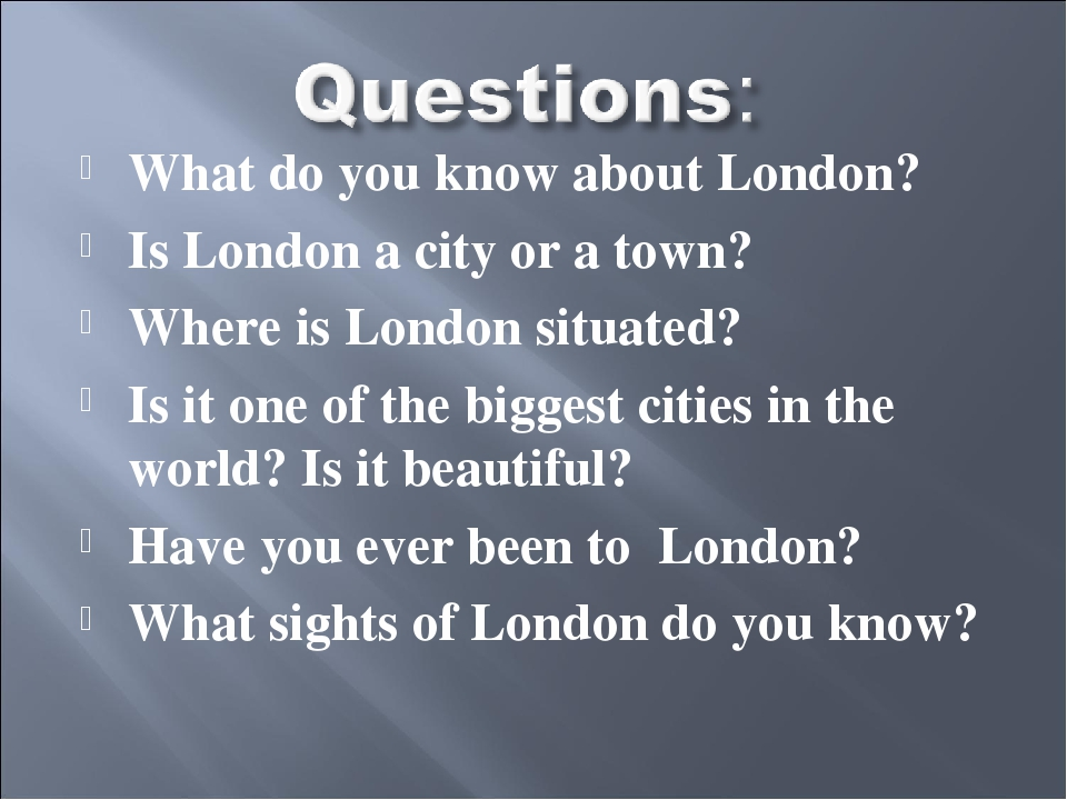 What do you know about London? Is London a city or a town? Where is London si...