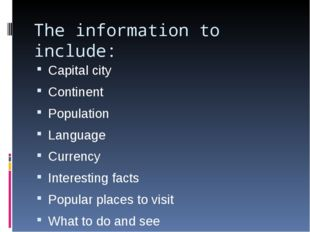 The information to include: Capital city Continent Population Language Curren