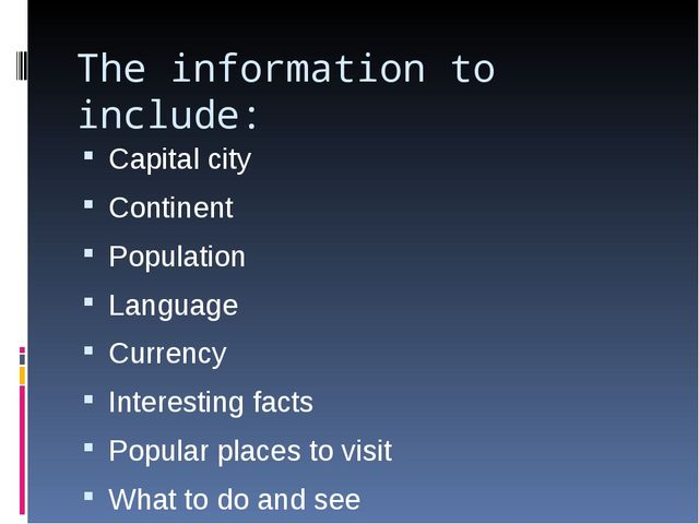 The information to include: Capital city Continent Population Language Curren...
