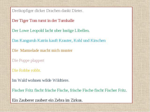 Dreikopfiger dicker Drachen dankt Dieter. Der Tiger Tom turnt in der Turnhall...