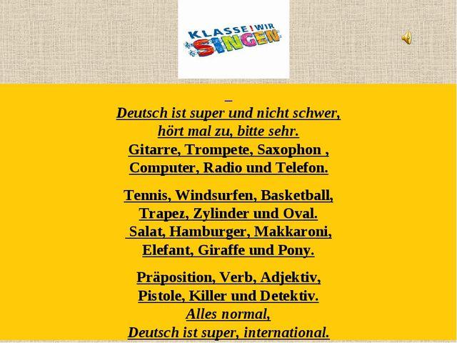 Deutsch ist super und nicht schwer, hört mal zu, bitte sehr. Gitarre, Trompe...