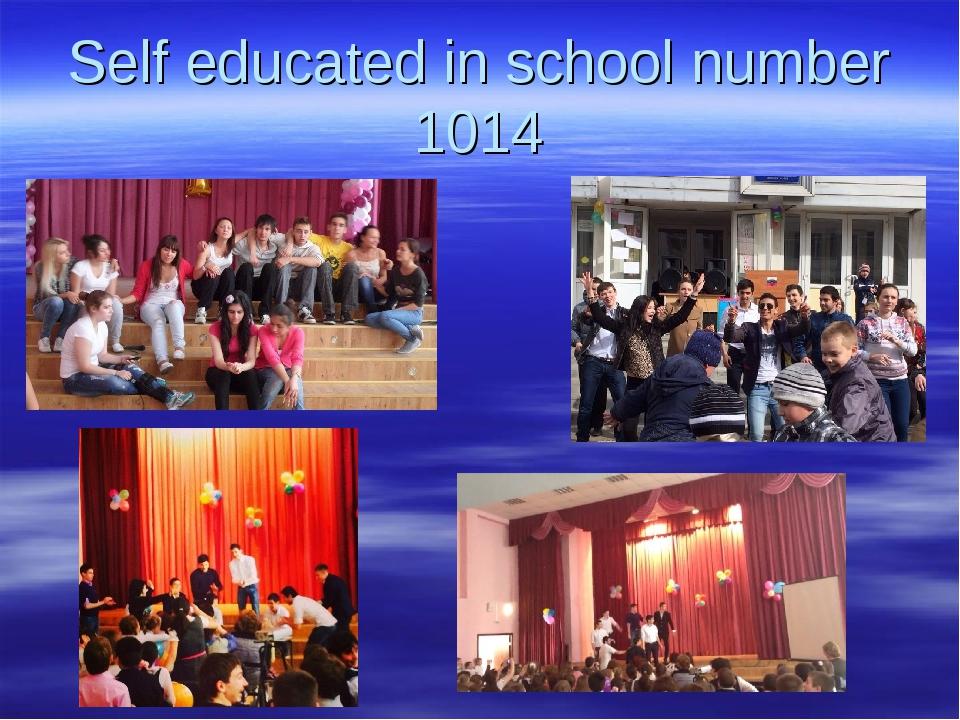 Self educated in school number 1014