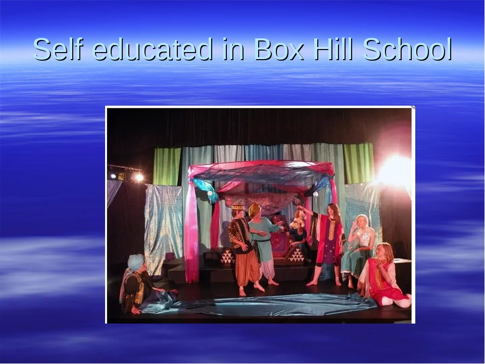 Self educated in Box Hill School