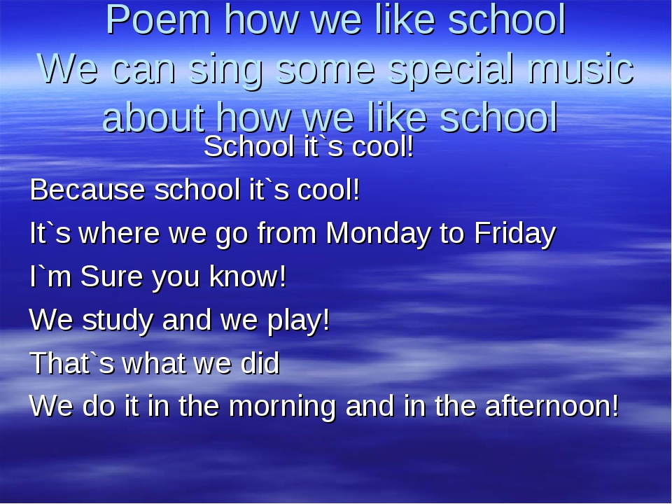 Poem how we like school We can sing some special music about how we like scho...