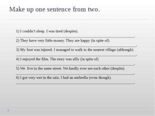 Make up one sentence from two. 1) I couldn't sleep. I was tired (despite). __