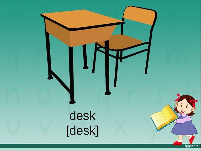 desk [desk]