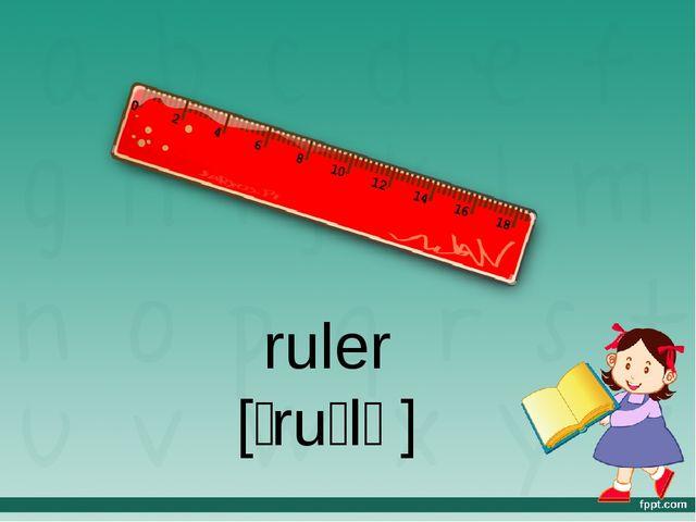 ruler [ˈruːlə]