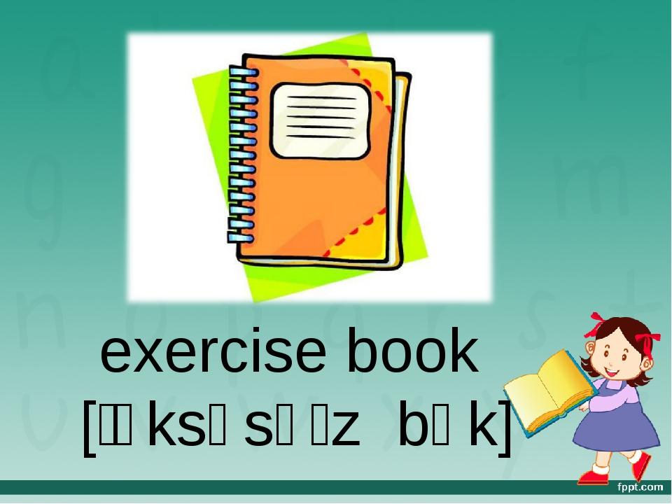 exercise book [ˈɛksəsʌɪz bʊk]