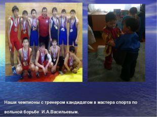 Наши чемпионы с тренером кандидатом в мастера спорта по вольной борьбе И.А.Ва