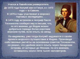 Учился в Павийском университете. До 1472 года Колумб жил в Генуе, а с 1472 го