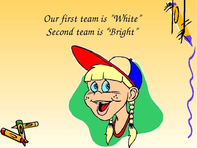"Our first team is ""White"" Second team is ""Bright"""