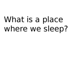 What is a place where we sleep?