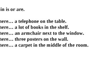 Fill in is or are. 1.There… a telephone on the table. 2.There… a lot of book