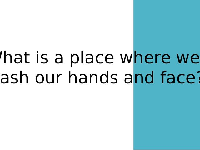 What is a place where we wash our hands and face?