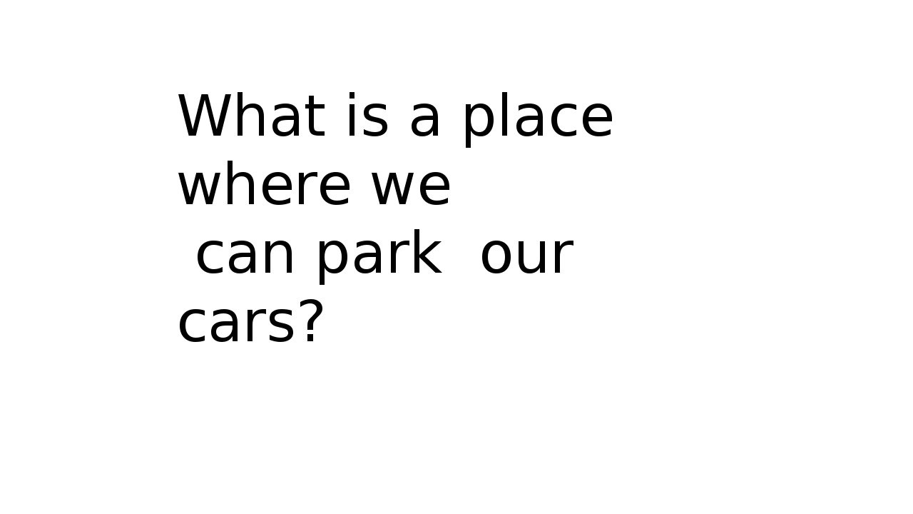 What is a place where we can park our cars?