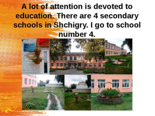 A lot of attention is devoted to education. There are 4 secondary schools in