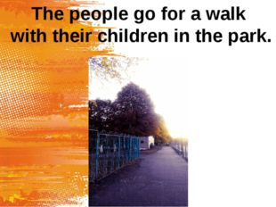 The people go for a walk with their children in the park.