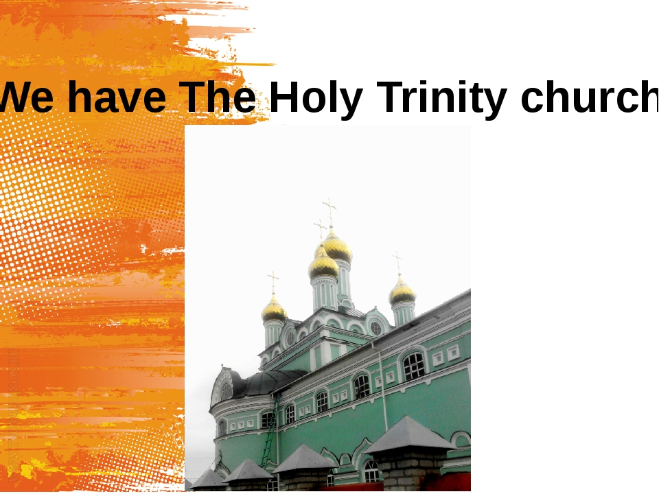 We have The Holy Trinity church