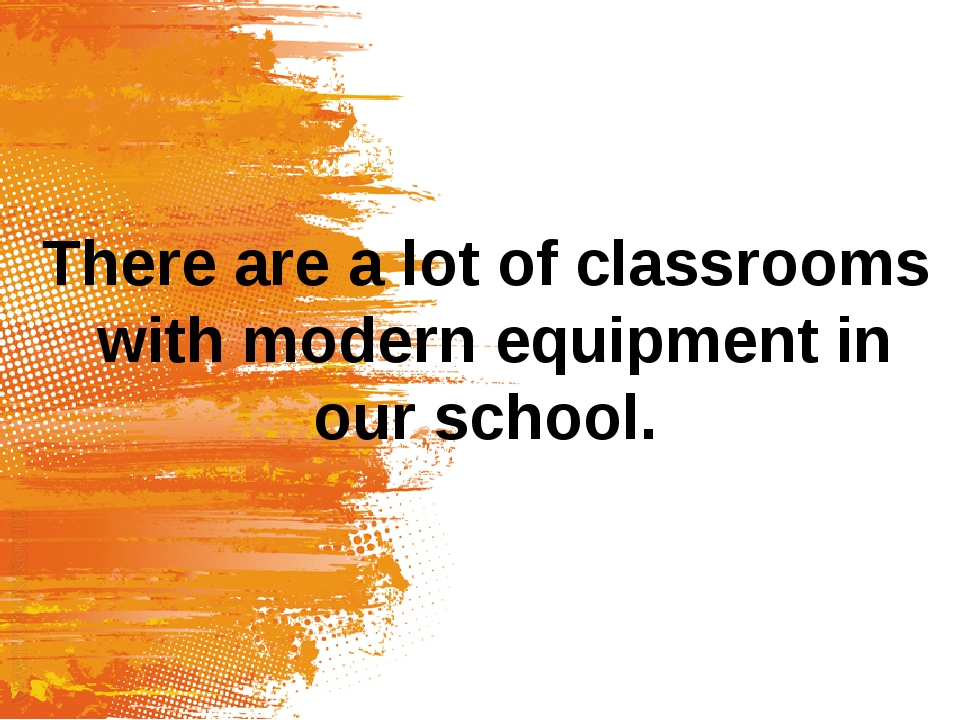There are a lot of classrooms with modern equipment in our school.